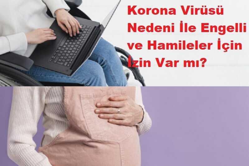 Photo of Korona Virüsü Nedeni İle Engelliler ve Hamilelere İzin Var mı?