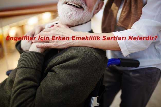 Engelliler İçin Erken Emeklilik Şartları Nelerdir?